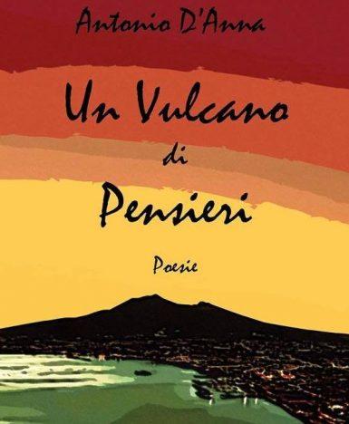 """""""Un Vulcano di pensieri"""": l'eruzione poetica di Antonio D'Anna"""