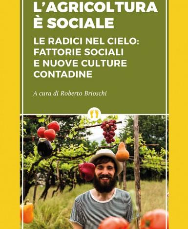 """In libreria dal 26 gennaio, """"L'agricoltura è sociale"""": viaggio tra fattorie sociali e innovazione contadina (Altreconomia edizioni)"""